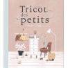 TRICOT DES PETITS - 30 CREATIONS A TRICOTER POUR BEBES